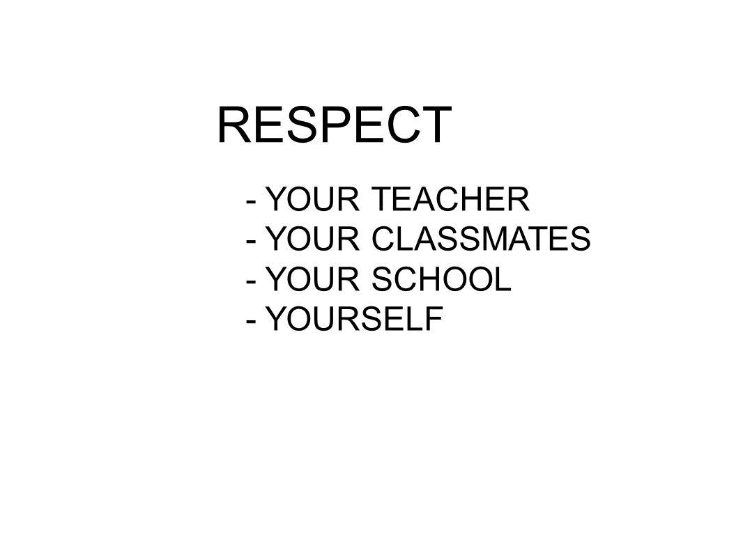 - YOUR TEACHER - YOUR CLASSMATES - YOUR SCHOOL - YOURSELF