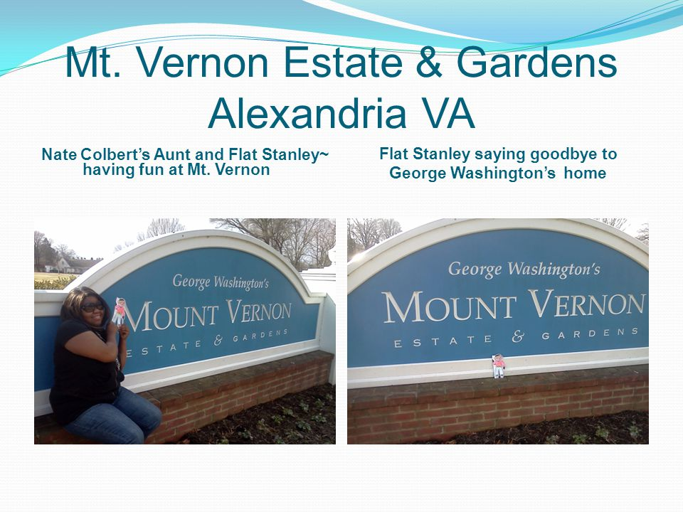 Mt. Vernon Estate & Gardens Alexandria VA Nate Colbert's Aunt and Flat Stanley~ having fun at Mt. Vernon Flat Stanley saying goodbye to George Washing