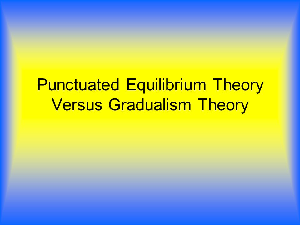 Overview of Topic Important Definitions A thorough look at Gradualism Examples of Gradualism A thorough look at Punctuated Equilibrium Examples of Punctuated Equilibrium The Fossil Record Rate of Early Evolution Which theory is being used today Questions References