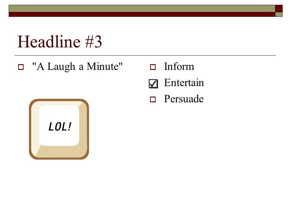 Headline #3  A Laugh a Minute  Inform  Entertain  Persuade