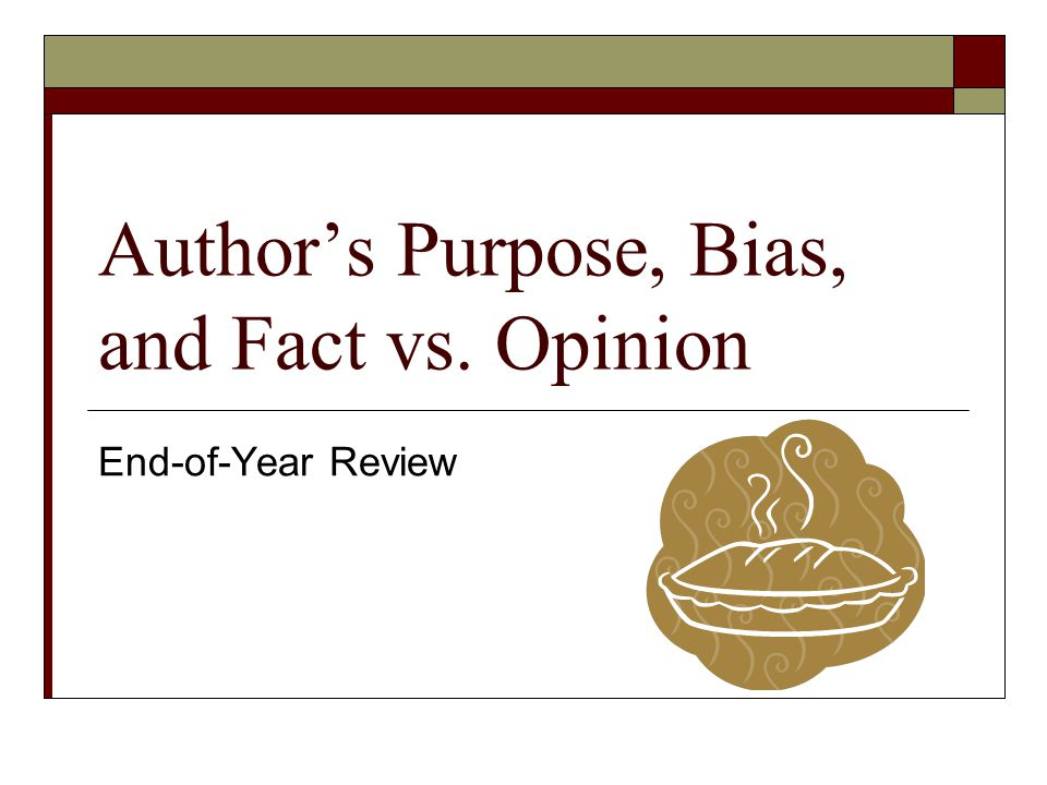 Author's Purpose, Bias, and Fact vs. Opinion End-of-Year Review