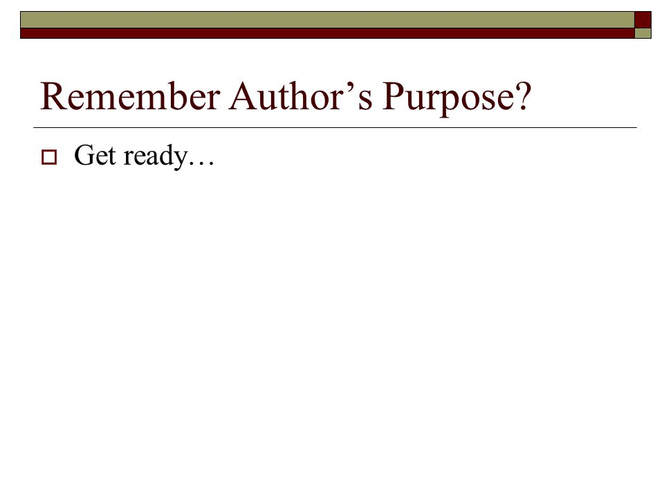 Remember Author's Purpose?  Get ready…