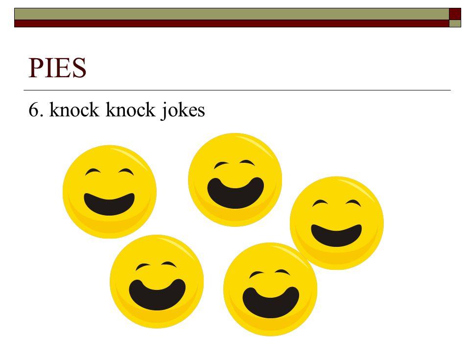 PIES 6. knock knock jokes
