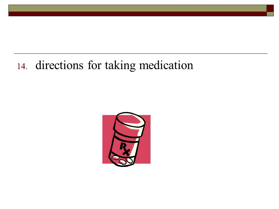 14. directions for taking medication