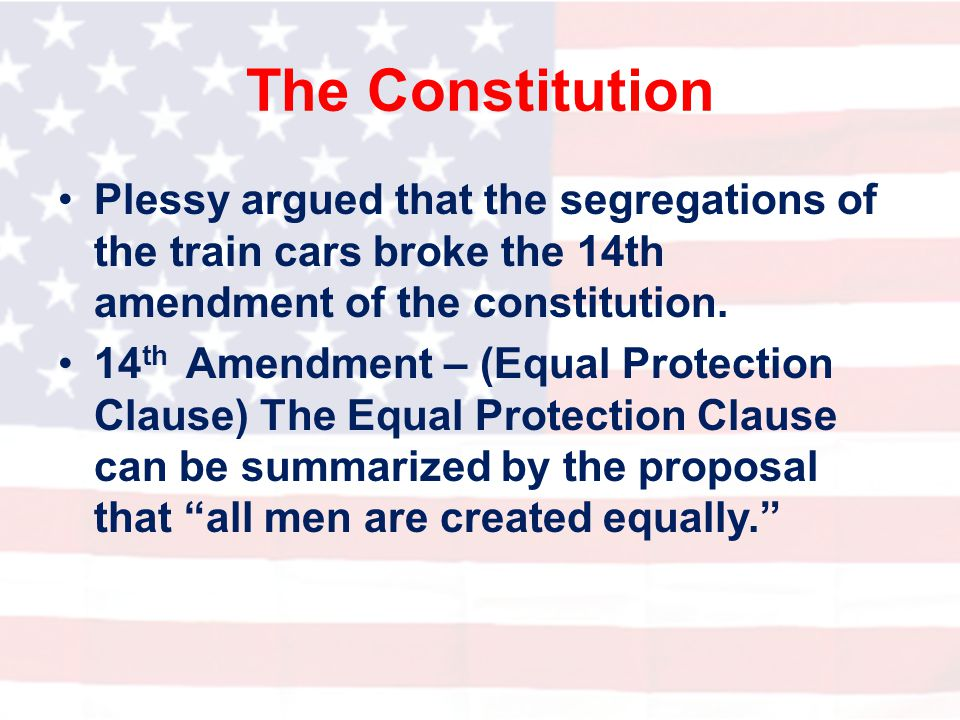 Their Ideas Plessy believed that all men were created equally and having segregated train cars went against the fourteenth amendment.