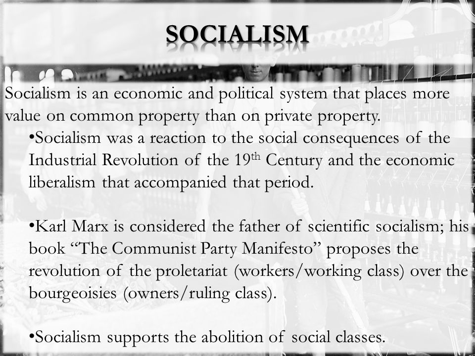 Socialism is an economic and political system that places more value on common property than on private property. Socialism was a reaction to the soci