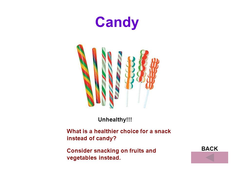 BACK Candy Unhealthy!!. What is a healthier choice for a snack instead of candy.