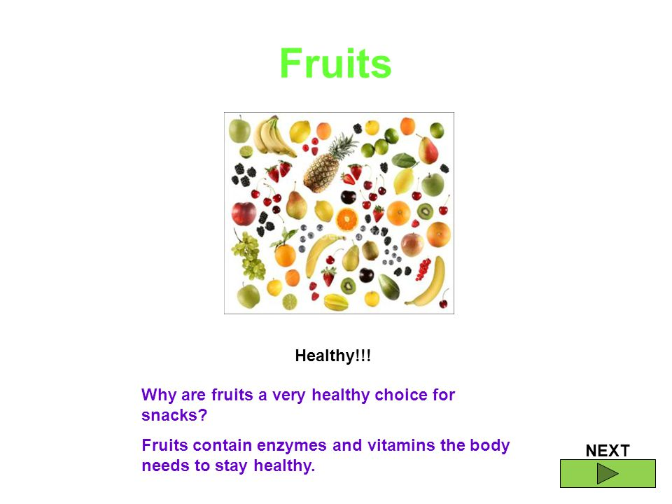 NEXT Fruits Healthy!!. Why are fruits a very healthy choice for snacks.