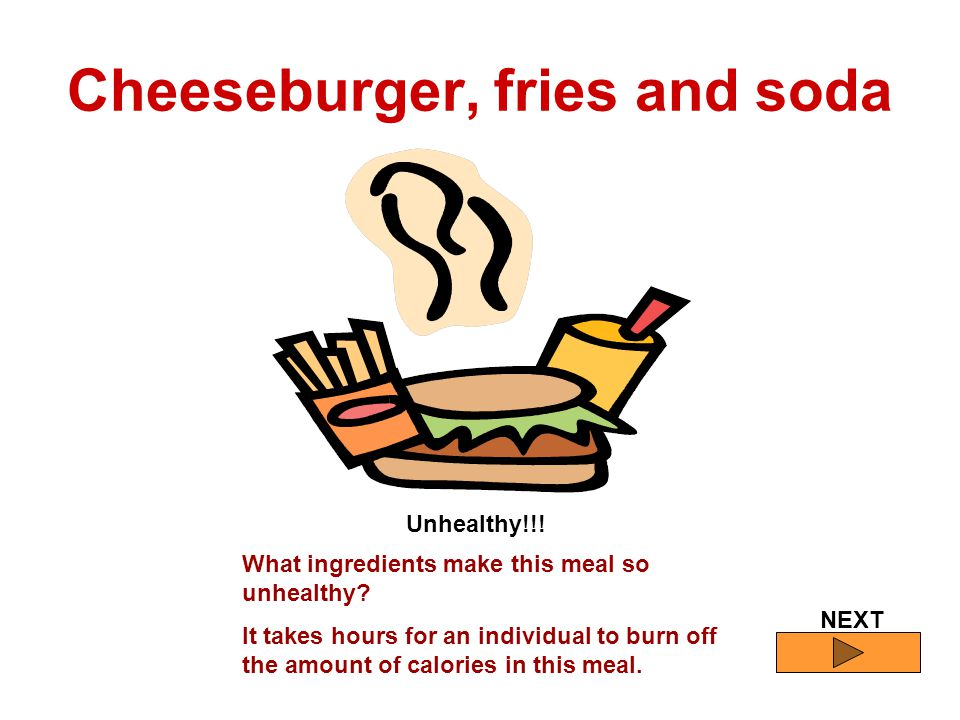 NEXT Cheeseburger, fries and soda Unhealthy!!. What ingredients make this meal so unhealthy.