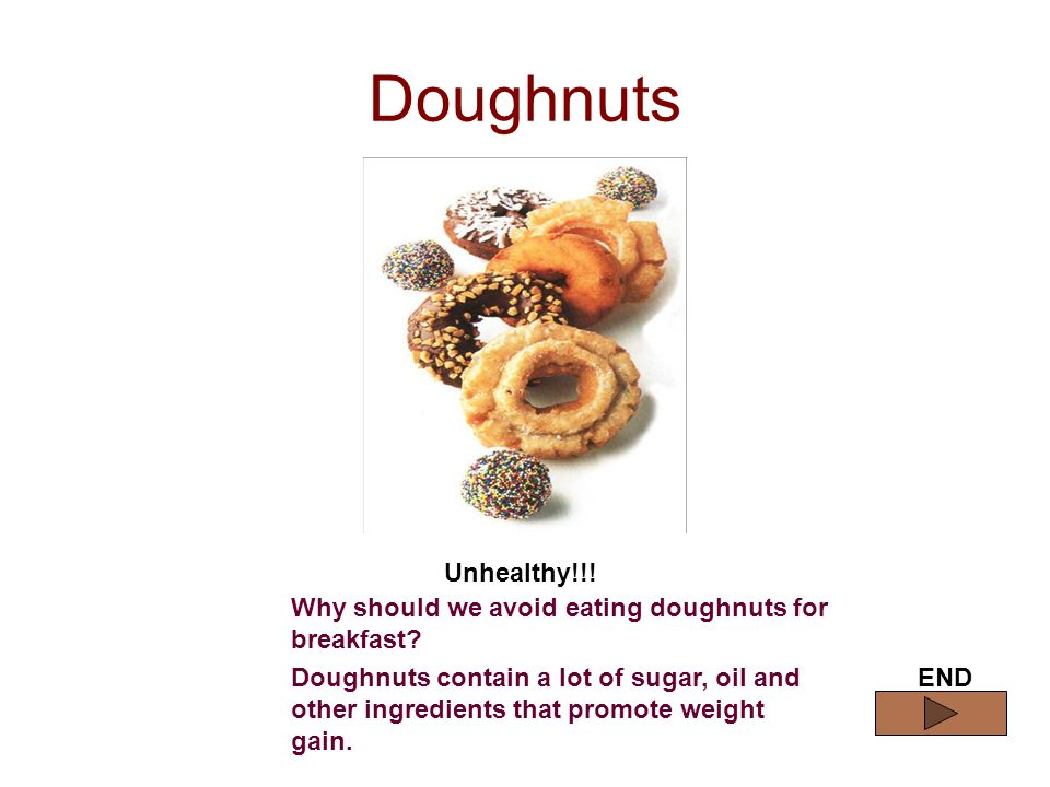 Doughnuts Unhealthy!!. Why should we avoid eating doughnuts for breakfast.