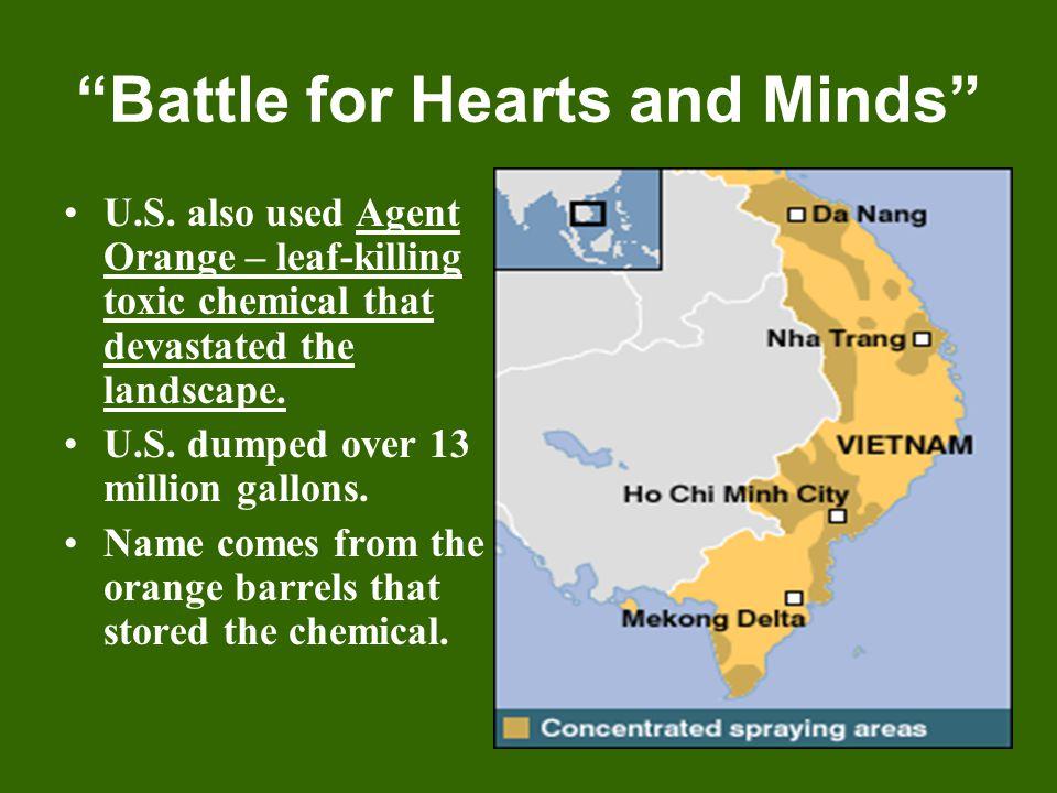 """Battle for Hearts and Minds"" U.S. also used Agent Orange – leaf-killing toxic chemical that devastated the landscape. U.S. dumped over 13 million gal"