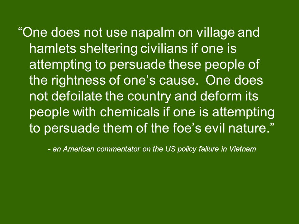"""""""One does not use napalm on village and hamlets sheltering civilians if one is attempting to persuade these people of the rightness of one's cause. On"""