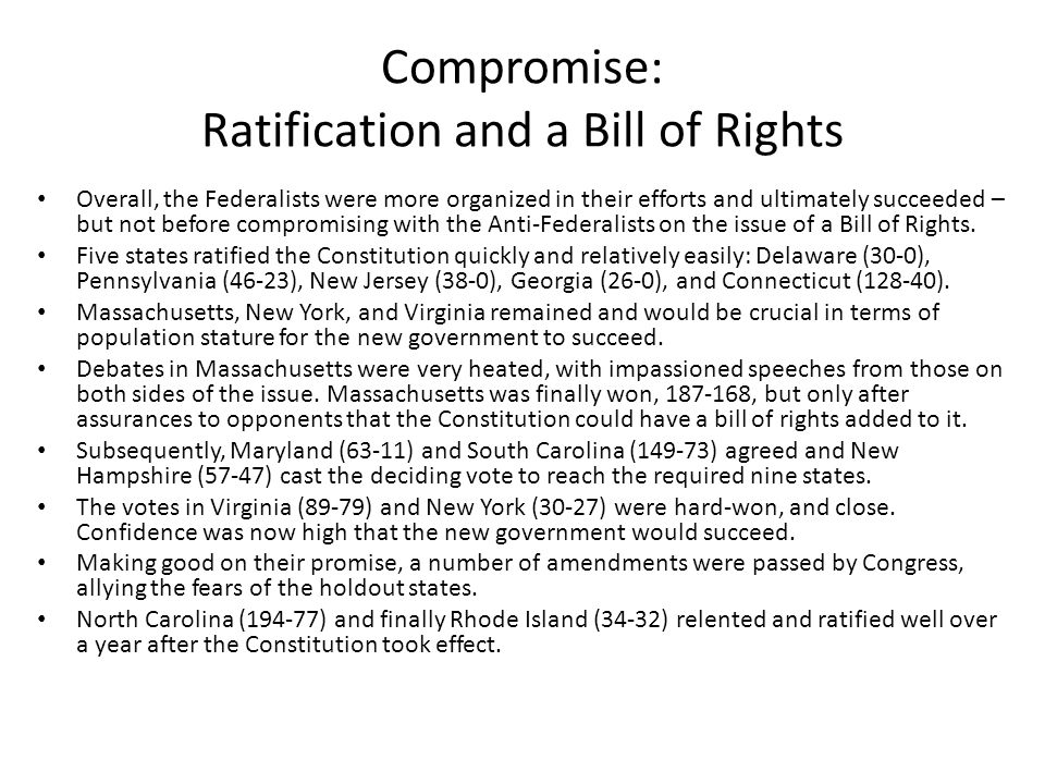 Compromise: Ratification and a Bill of Rights Overall, the Federalists were more organized in their efforts and ultimately succeeded – but not before