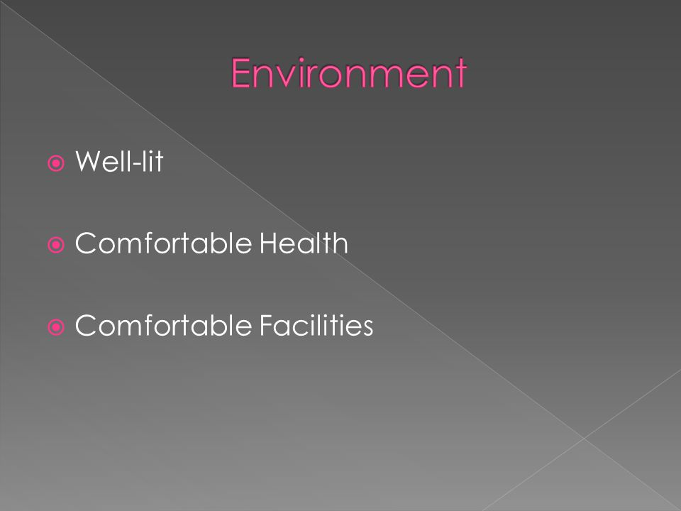  Well-lit  Comfortable Health  Comfortable Facilities