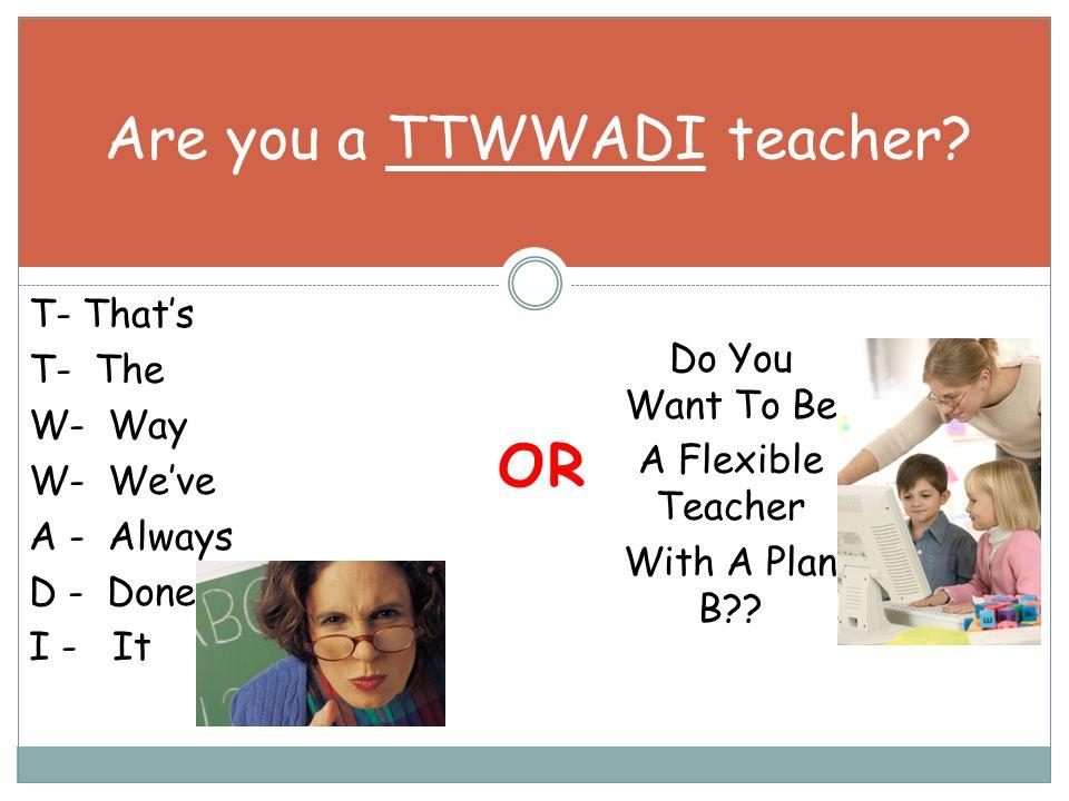 OR Are you a TTWWADI teacher.