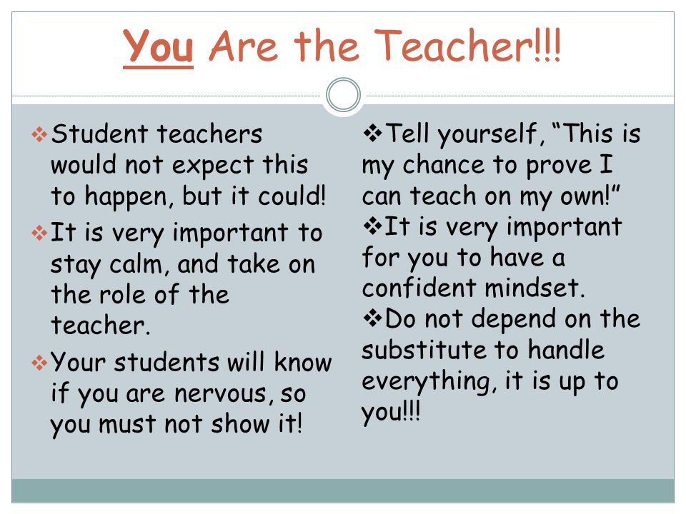 You Are the Teacher!!.  Student teachers would not expect this to happen, but it could.