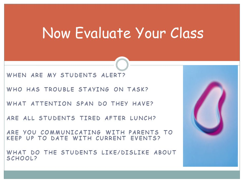 WHEN ARE MY STUDENTS ALERT. WHO HAS TROUBLE STAYING ON TASK.