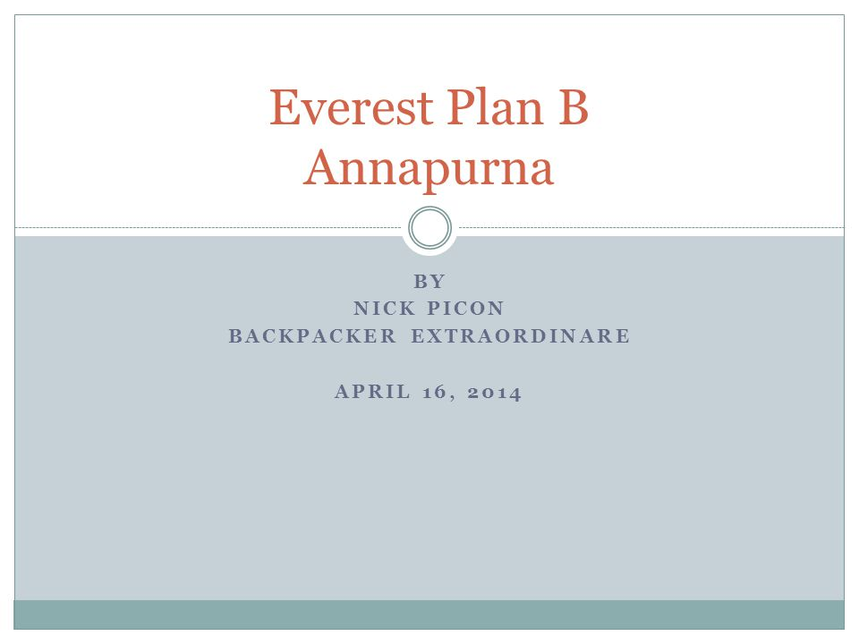 BY NICK PICON BACKPACKER EXTRAORDINARE APRIL 16, 2014 Everest Plan B Annapurna