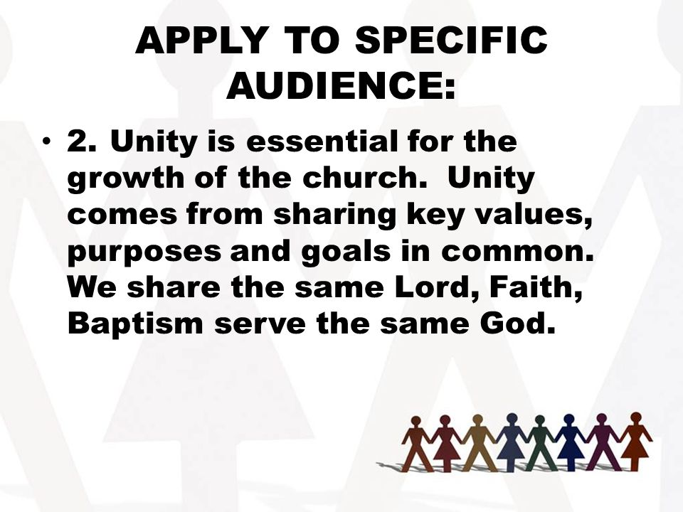 APPLY TO SPECIFIC AUDIENCE: 2.Unity is essential for the growth of the church.