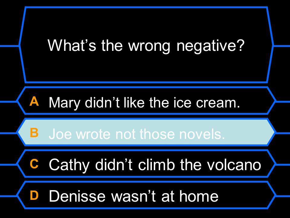 A Mary didn't like the ice cream. B Joe wrote not those novels.