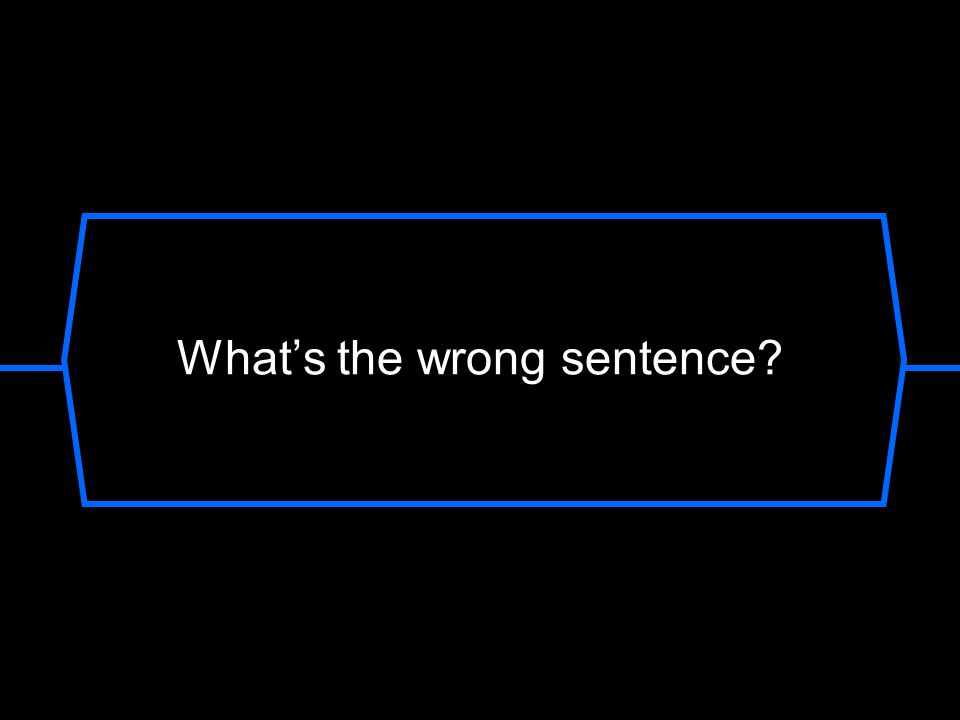 What's the wrong sentence?