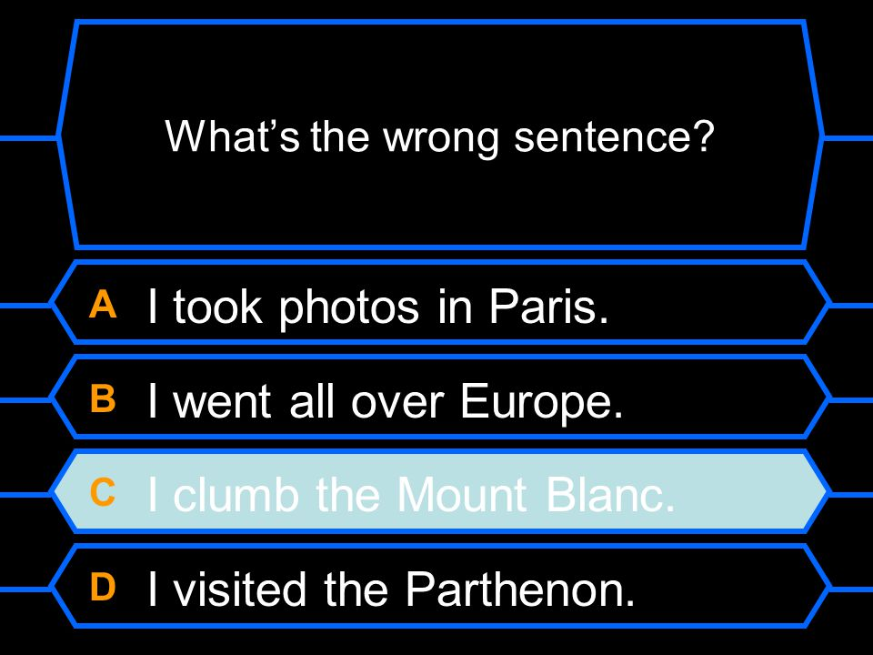 What's the wrong sentence.A I took photos in Paris.