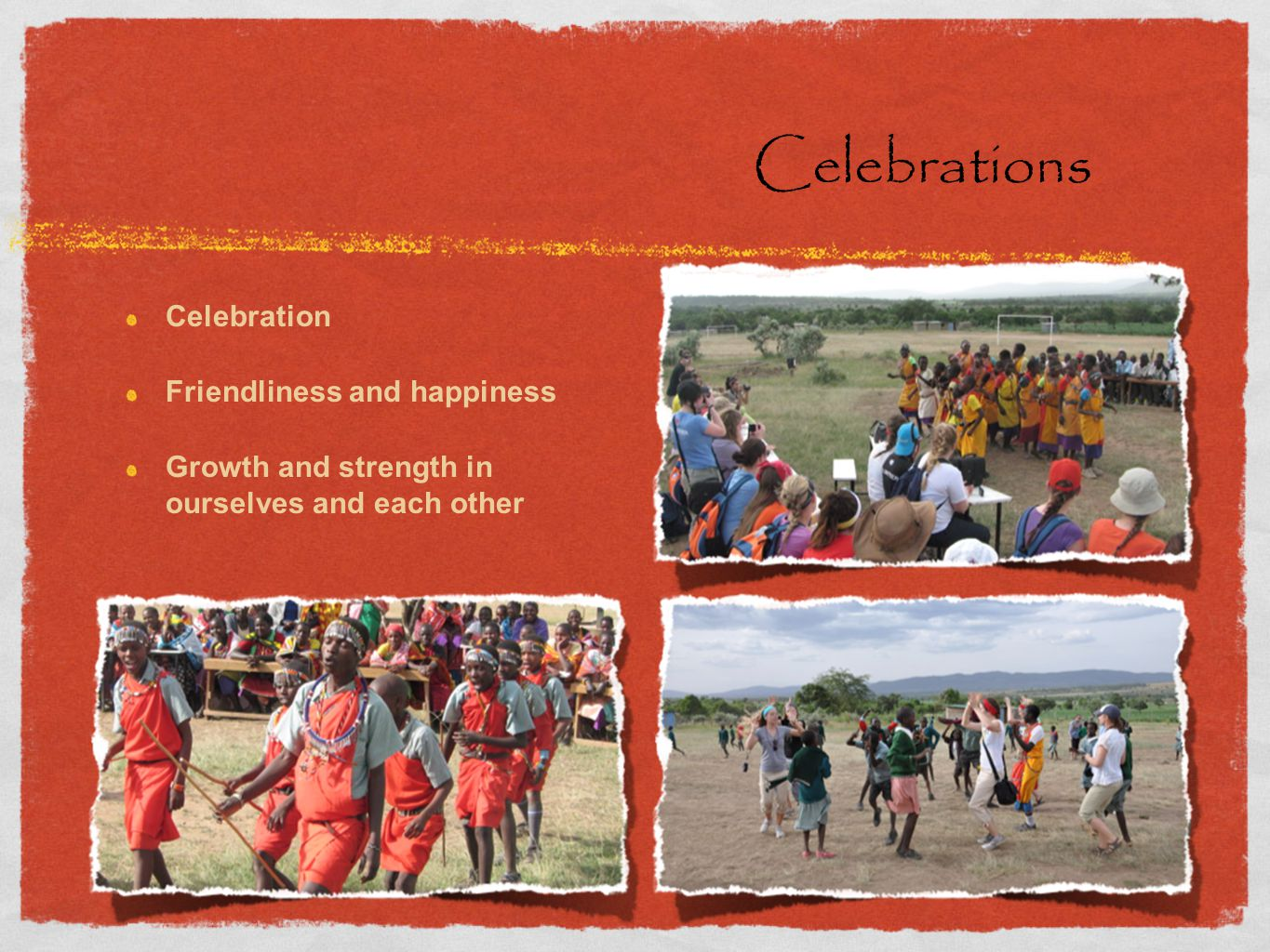 Celebrations Celebration Friendliness and happiness Growth and strength in ourselves and each other