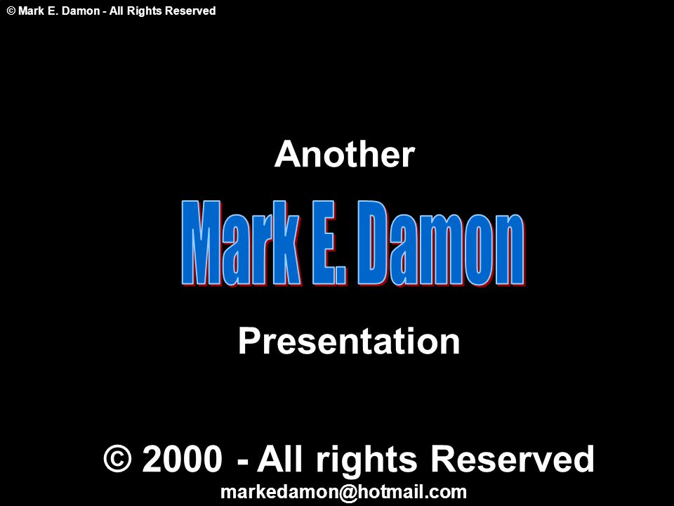 © Mark E. Damon - All Rights Reserved Another Presentation © 2000 - All rights Reserved markedamon@hotmail.com