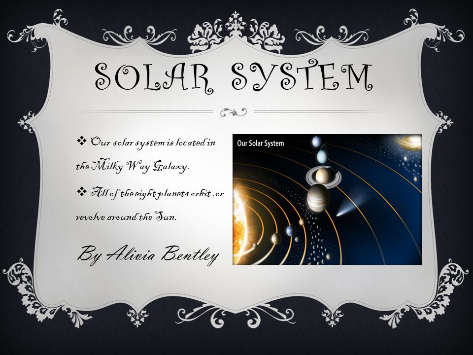  Our solar system is located in the Milky Way Galaxy.