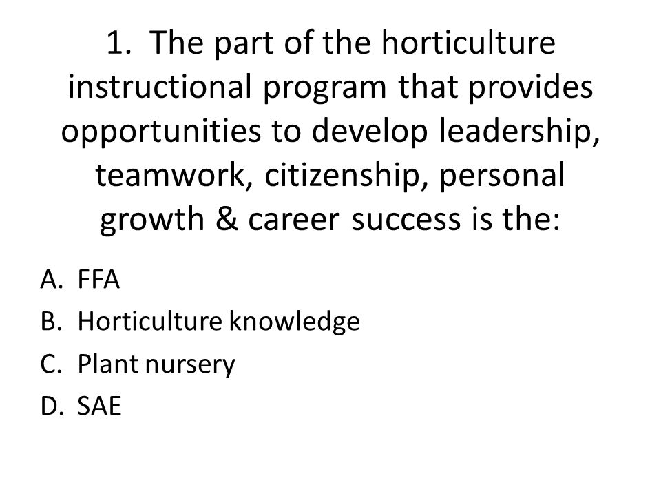 1. The part of the horticulture instructional program that provides opportunities to develop leadership, teamwork, citizenship, personal growth & care
