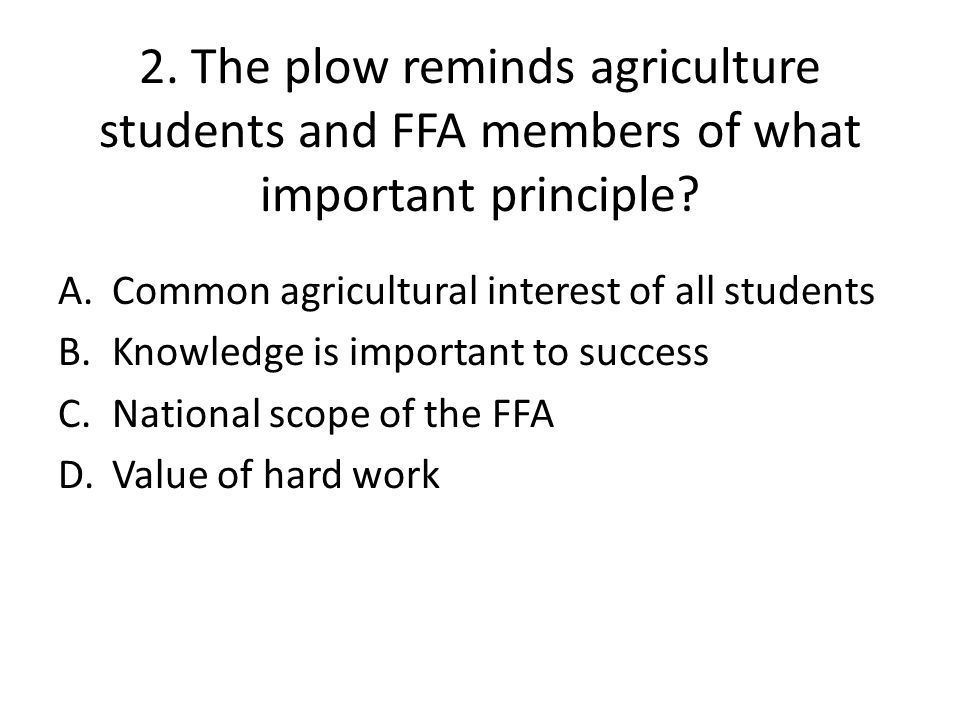 2. The plow reminds agriculture students and FFA members of what important principle.