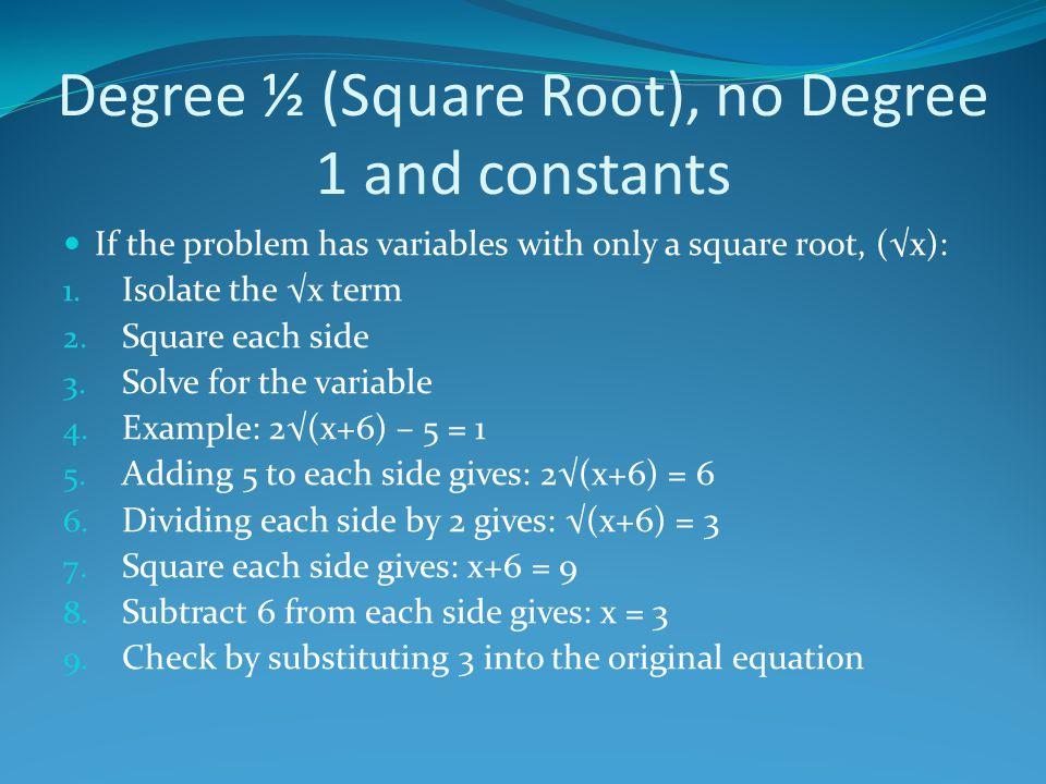 Degree 2, Degree 1 and no constants If the problem has variables with degree 1 and 2, (x and x 2 ), but no constants: 1.