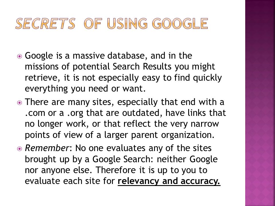  Google is a massive database, and in the missions of potential Search Results you might retrieve, it is not especially easy to find quickly everything you need or want.