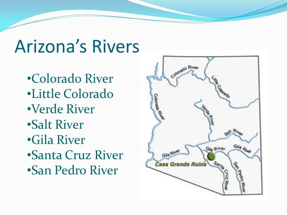 Arizona's Rivers Colorado River Little Colorado Verde River Salt River Gila River Santa Cruz River San Pedro River