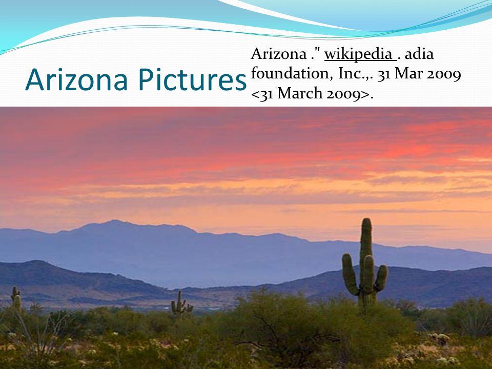 Arizona Pictures Arizona. wikipedia. adia foundation, Inc.,. 31 Mar 2009.