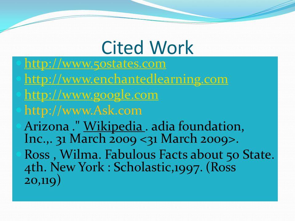 Cited Work http://www.50states.com http://www.enchantedlearning.com http://www.google.com http://www.Ask.com Arizona. Wikipedia.