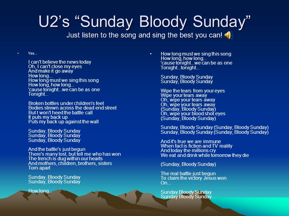 U2's Sunday Bloody Sunday Just listen to the song and sing the best you can.