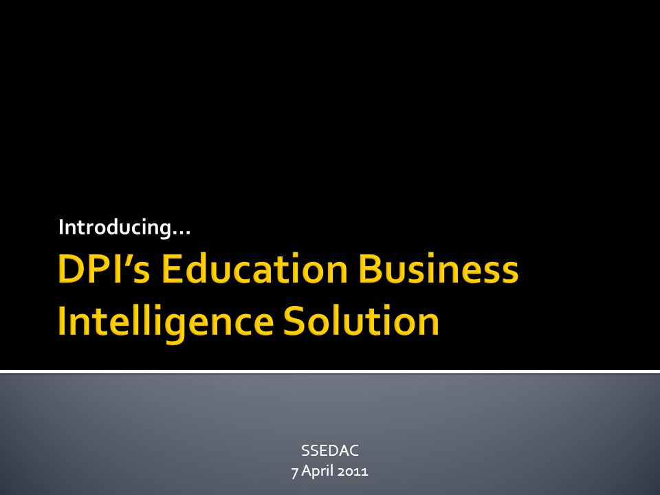  DPI's plans for a business intelligence tool  Tools  Implementation & Timeline  Why business intelligence.