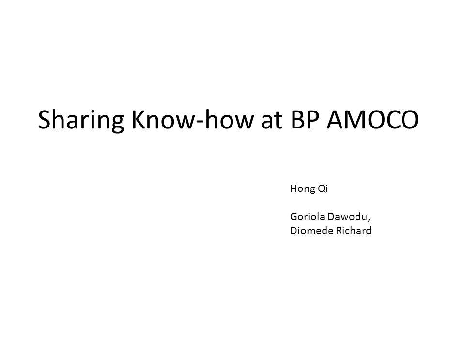 Sharing Know-how at BP AMOCO Hong Qi Goriola Dawodu, Diomede Richard