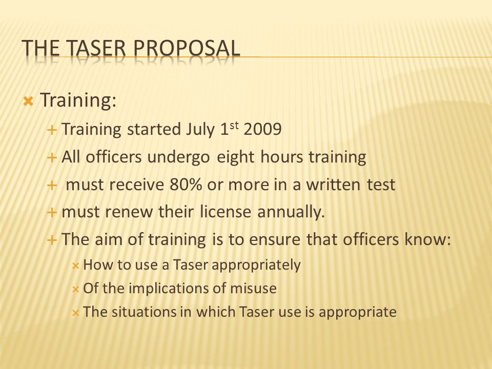 Training:  Training started July 1 st 2009  All officers undergo eight hours training  must receive 80% or more in a written test  must renew their license annually.