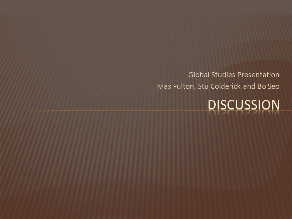 Global Studies Presentation Max Fulton, Stu Colderick and Bo Seo