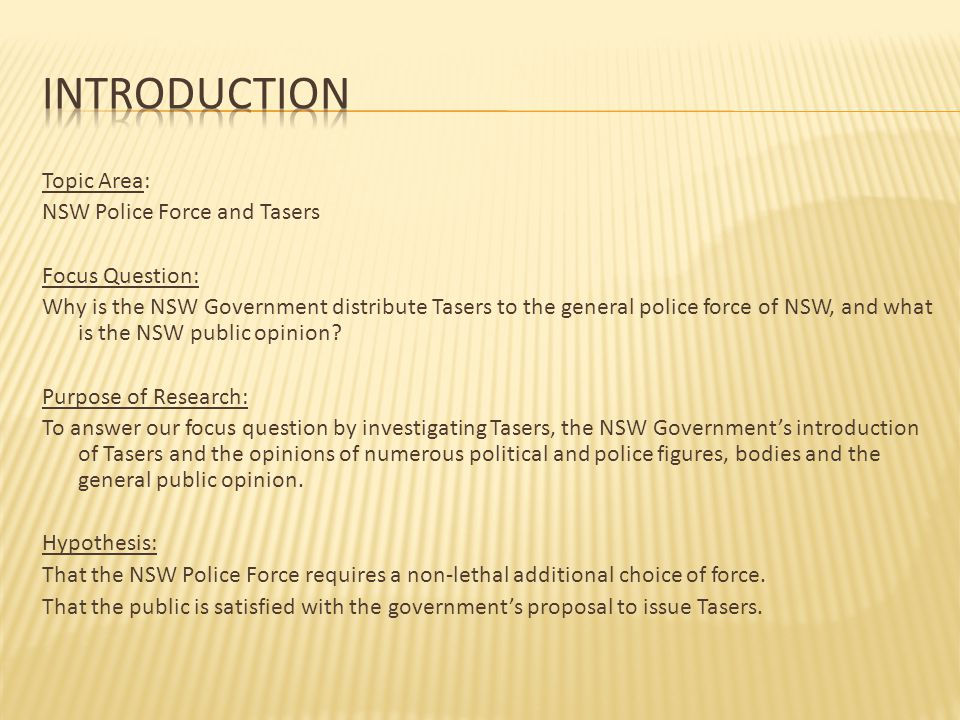 Topic Area: NSW Police Force and Tasers Focus Question: Why is the NSW Government distribute Tasers to the general police force of NSW, and what is the NSW public opinion.