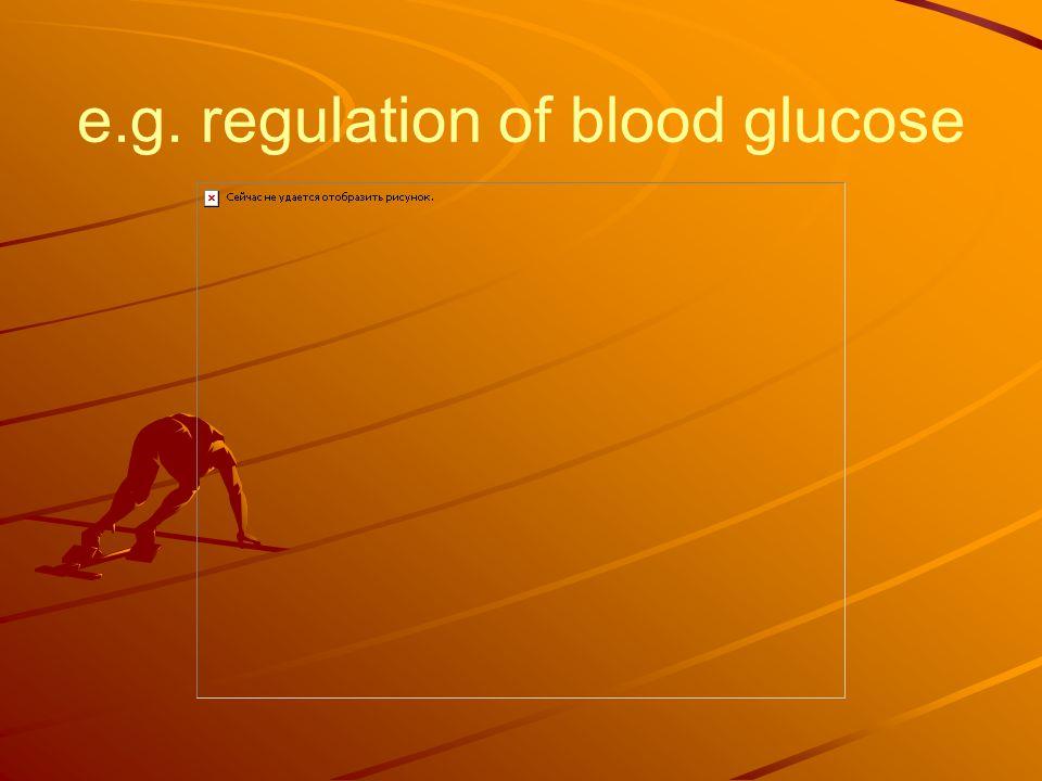 e.g. regulation of blood glucose