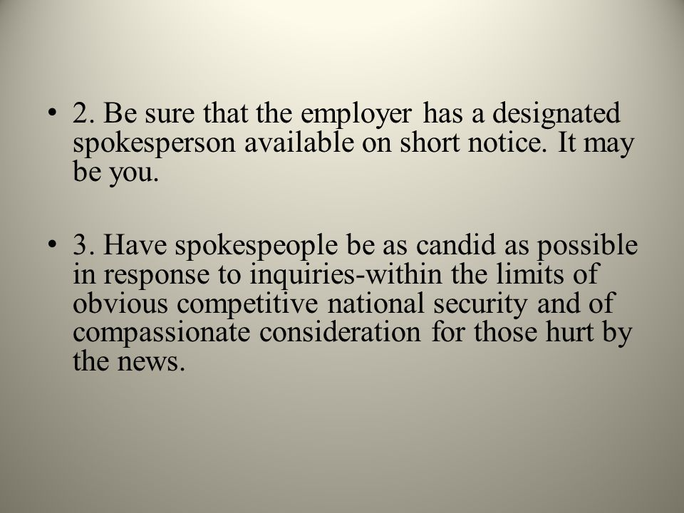 2. Be sure that the employer has a designated spokesperson available on short notice.