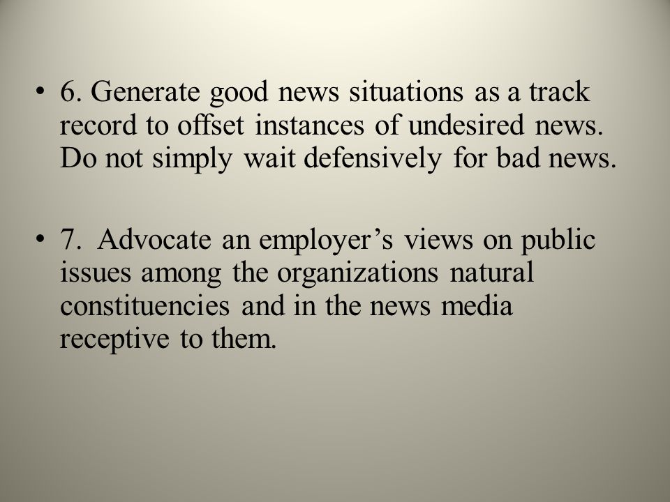 6. Generate good news situations as a track record to offset instances of undesired news.