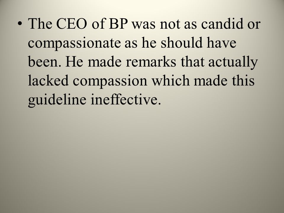 The CEO of BP was not as candid or compassionate as he should have been.