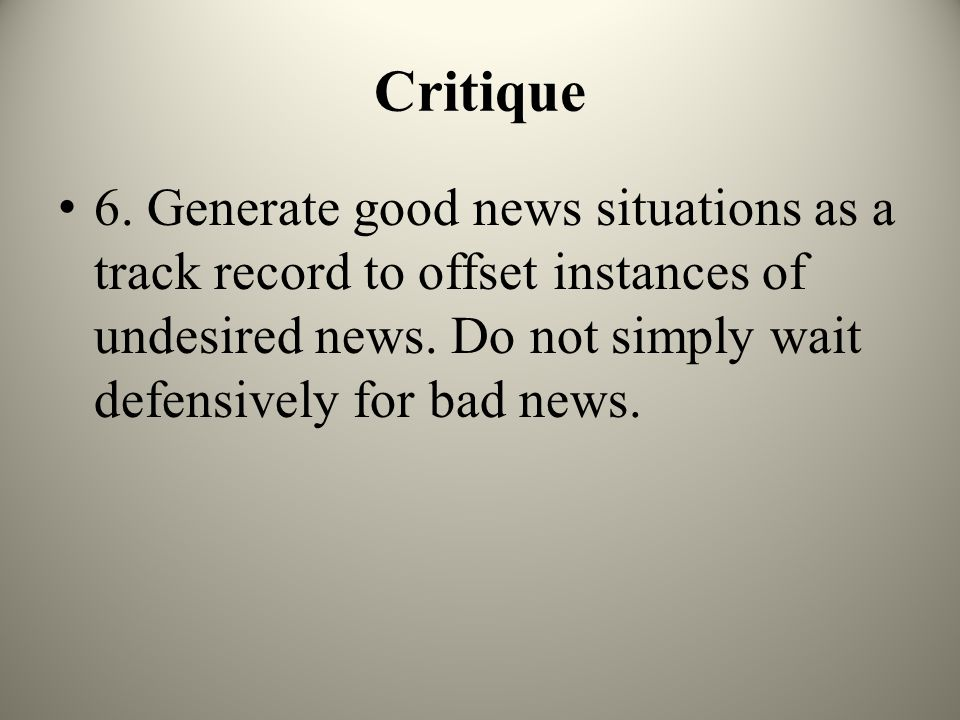 Critique 6. Generate good news situations as a track record to offset instances of undesired news.