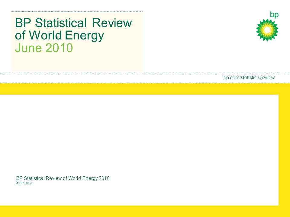 bp.com/statisticalreview BP Statistical Review of World Energy June 2010 BP Statistical Review of World Energy 2010 © BP 2010