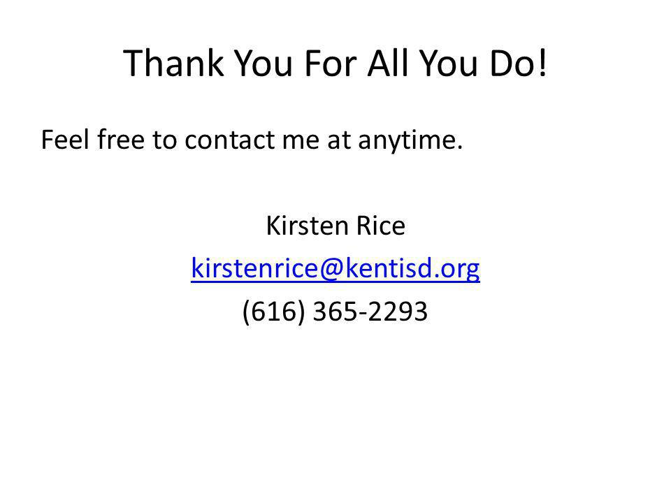 Thank You For All You Do! Feel free to contact me at anytime. Kirsten Rice kirstenrice@kentisd.org (616) 365-2293