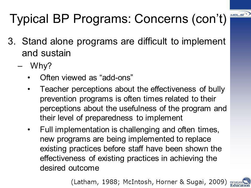 """Typical BP Programs: Concerns (con't) 3.Stand alone programs are difficult to implement and sustain –Why? Often viewed as """"add-ons"""" Teacher perception"""